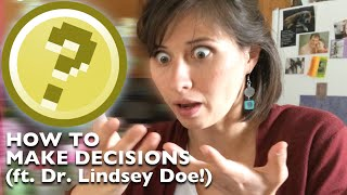Decisions, Decisions: How to Make Hard Choices! (ft. Dr. Lindsey Doe!)
