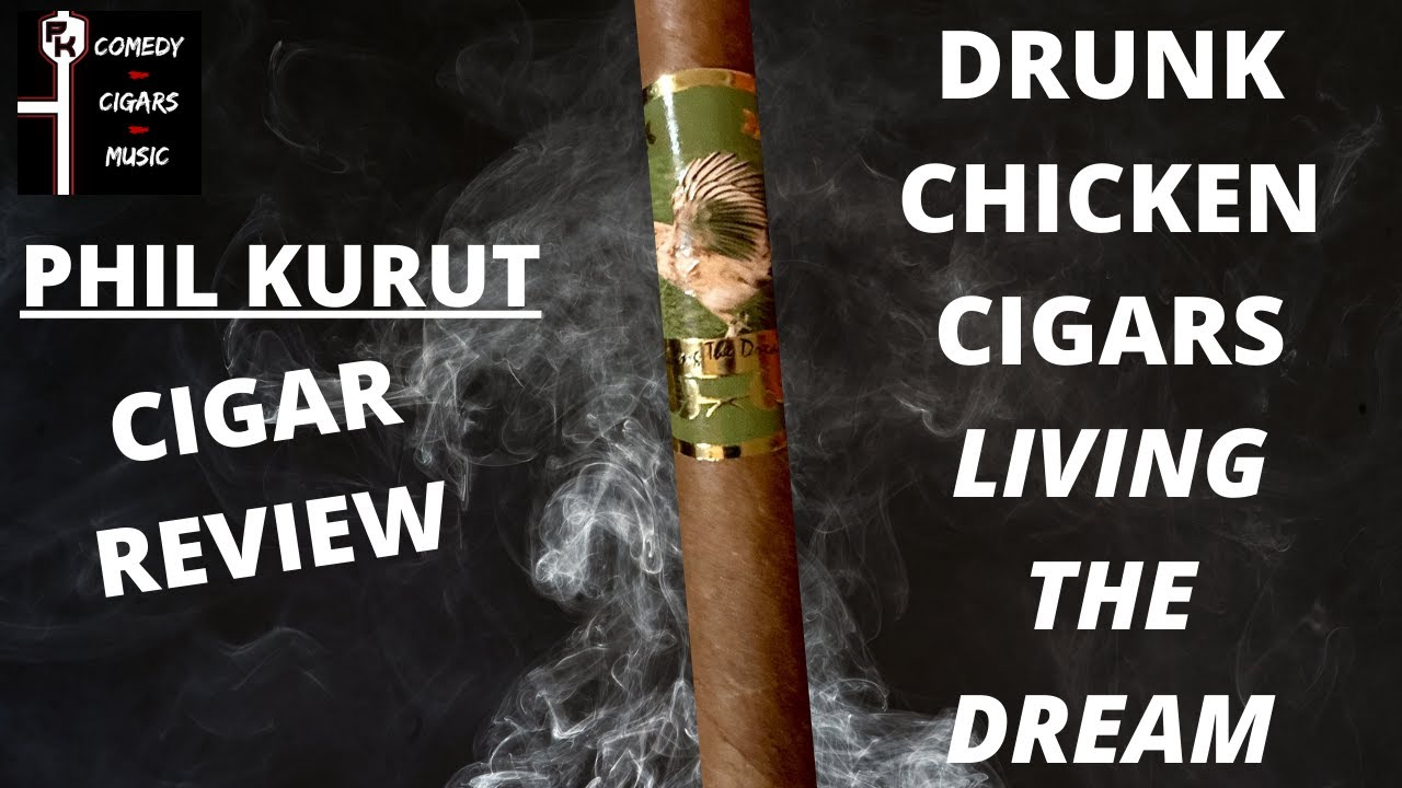 DRUNK CHICKEN CIGARS LIVING THE DREAM CIGAR REVIEW