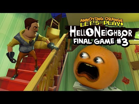Hello Neighbor: FINAL GAME #3 [Annoying Orange Plays]