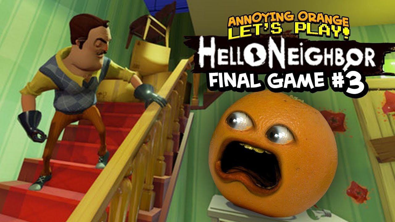 Annoying Orange Lets play- Hello Neighbor FINAL GAME - YouTube