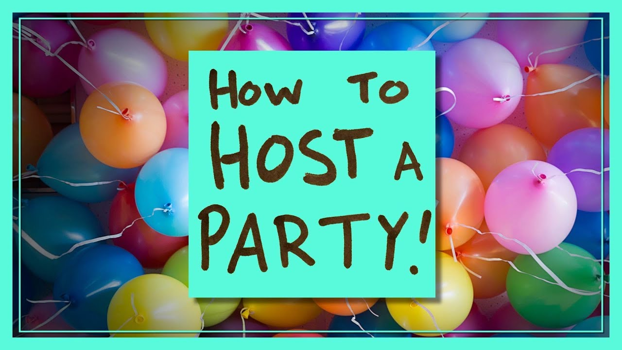 How To Host A Party how to host a party! - youtube