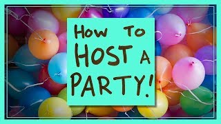 How to Host a Party!