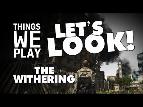 The Withering - Things We Play LETS LOOK!