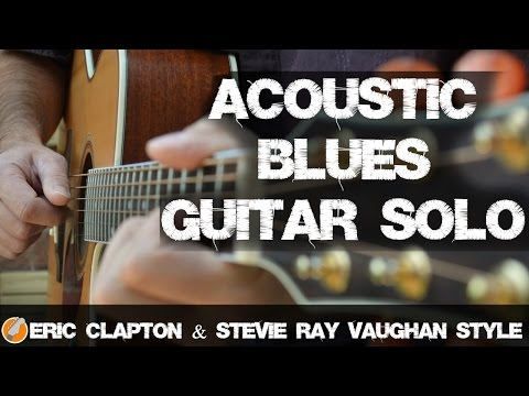 Acoustic Blues Guitar Solo - Eric Clapton Stevie Ray Vaughan Style