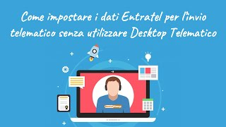 Impostare i dati Entratel dell'intermediario per l'invio telematico senza Desktop Telematico