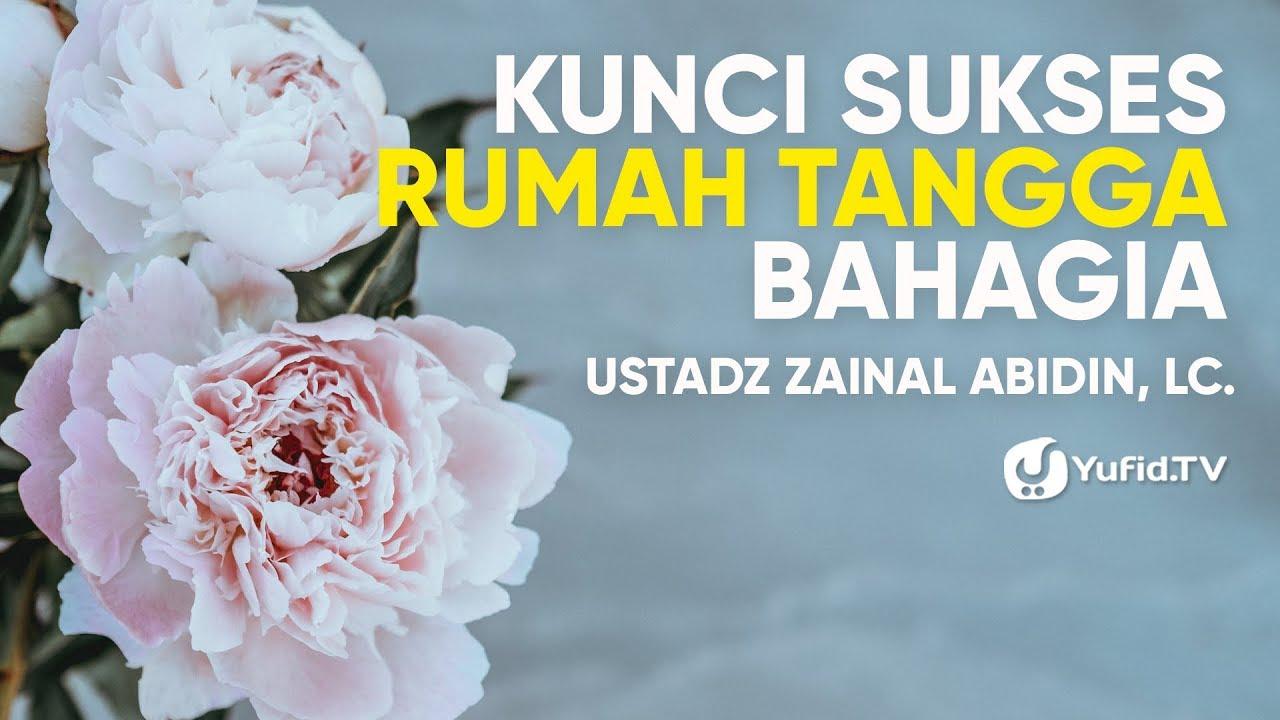 Rumah Tangga Bahagia Kunci Rumah Tangga Bahagia Rumah Tangga Harmonis Ustadz Zainal Abidin Lc