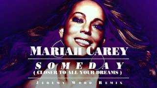 Mariah Carey - Someday (Closer To All Your Dreams) Jeremy Word Remix