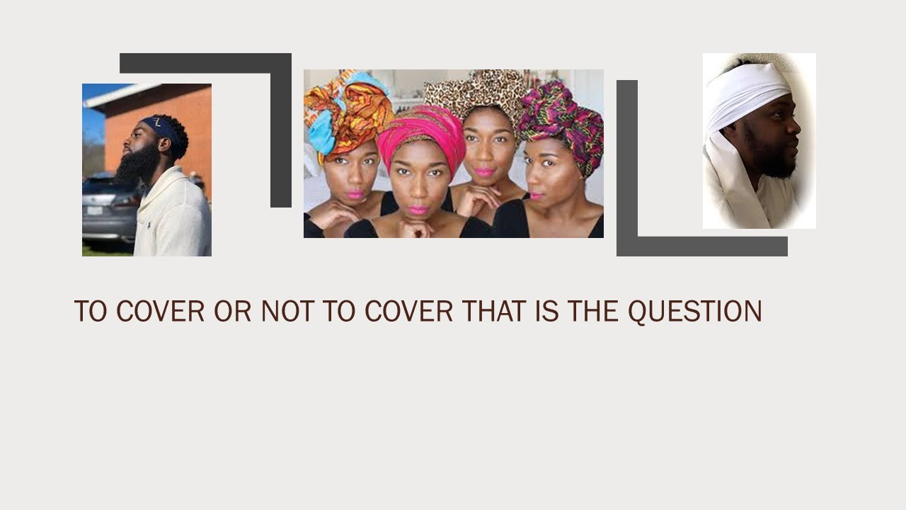 The Head Covering: To Cover or Not to Cover