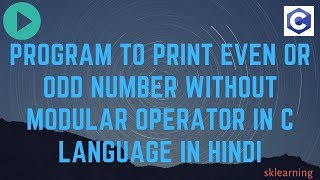PROGRAM TO PRINT EVEN OR ODD NUMBER WITHOUT MODULAR OPERATOR IN C LANGUAGE IN HINDI
