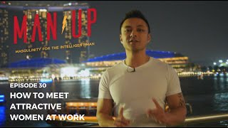 How To Meet Attractive Women At Work - The Man Up Show, Ep. 30: