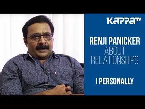 Renji Panicker About Relationships - I Personally - Kappa TV