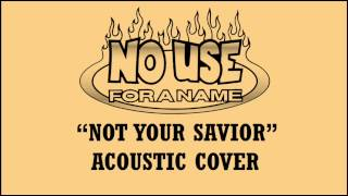 No Use For A Name - Not Your Savior (Acoustic Cover)