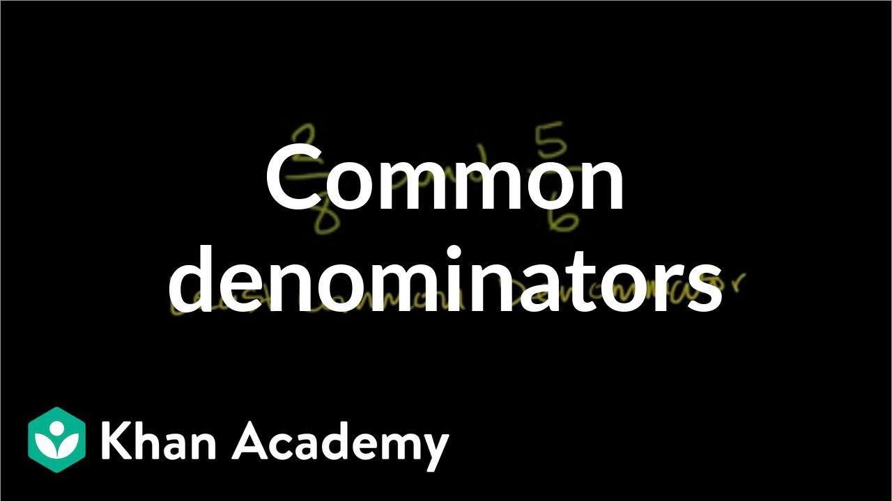 simplest form 18/24  Finding common denominators (video) | Khan Academy