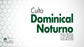Culto Dominical Noturno - 21/02/21