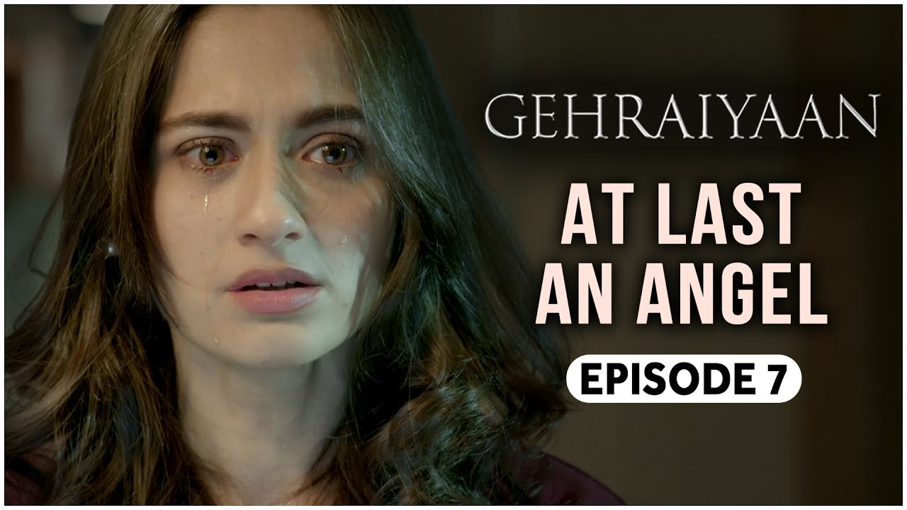 Download Gehraiyaan | Episode 7 - 'At Last An Angel' | Sanjeeda Sheikh | A Web Series By Vikram Bhatt
