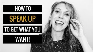 How To Speak Up To Get What You Want