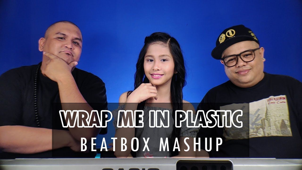 Wrap Me In Plastic - Beatbox Mashup