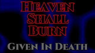 Heaven Shall Burn ~ Given in Death (lyrics)