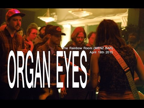 Organ Eyes @ The Rainbow Room (MENZ Bar) April 18th 2015