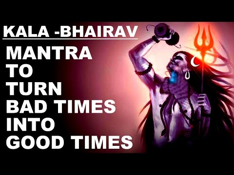 KALA BHAIRAV MANTRA TO TURN BAD TIMES INTO...