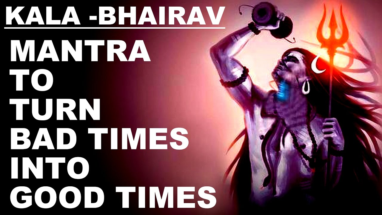 KALA BHAIRAV MANTRA TO TURN BAD TIMES INTO GOOD TIMES : VERY POWERFUL SHIVA  MANTRA: MUST TRY !