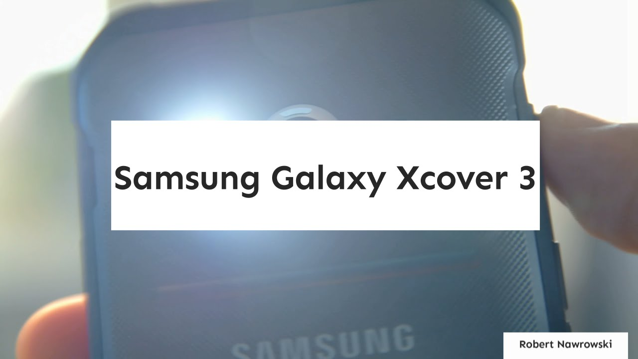 Samsung Galaxy Xcover 3 Recenzja Test Opinia Review ...