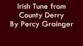 "Irish Tune from County Derry ""Londonderry Air"" By Percy Grainger"