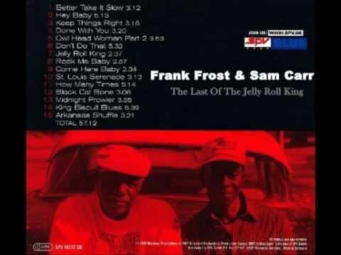 Frank Frost & Sam Carr - The Last Of The Jelly Roll King [Full Album]