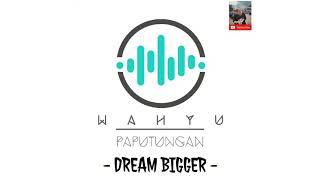 WAHYU PAPUTUNGAN - DREAM BIGGER (SIMPLE FVNKY) REMIX NEW 2020!!!