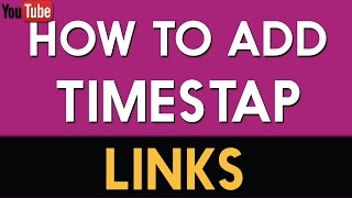 How to Add a Timestamp Links to YouTube Videos