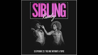 Sibling Rivalry S3 EP22: The One Without a Topic