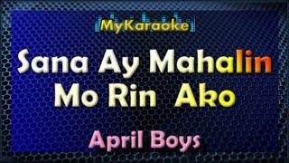 SANA AY MAHALIN MO RIN AKO - KARAOKE in the style of APRIL BOYS