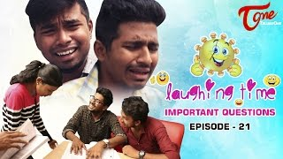 Important Questions | Laughing Time | Episode 21 | by Ravi Ganjam | #TeluguComedyWebSeries