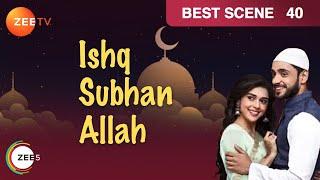 Ishq Subhan Allah  Hindi TV Serial  Epi - 40  Best Scene  Adnan Khan, Eisha Singh  ZeeTV