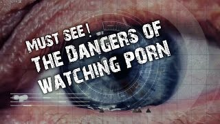 The Dangers of Pornography! - SHOCKING MUST SEE!