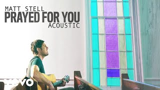 Matt Stell - Prayed For You (Acoustic [Audio])