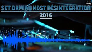 DJ SET DAMIEN KOST DÉSINTÉGRATION 2016