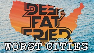 WORST U.S. CITIES = DEEP FAT FRIED