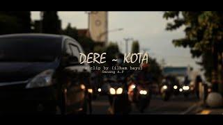 DERE ~ KOTA (clip by ilham bayu)