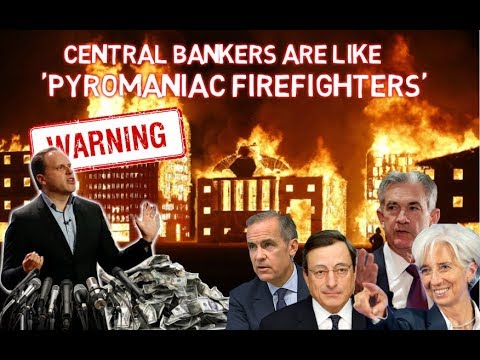 Central Bankers Are Like 'Pyromaniac Firefighters'