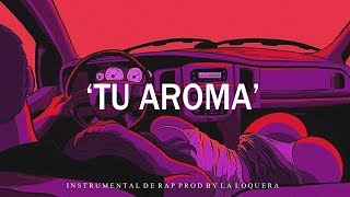 TU AROMA - BASE DE RAP / HIP HOP INSTRUMENTAL USO LIBRE (PROD BY LA LOQUERA 2018)