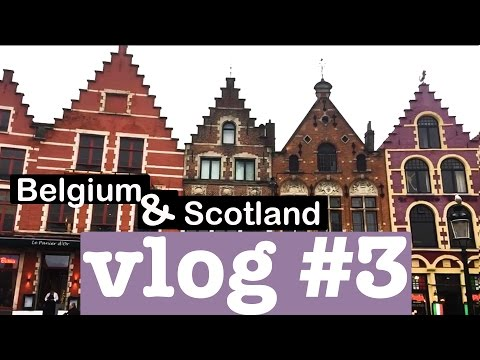 Vlog #3   BELGIUM & SCOTLAND