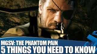 MGS V: The Phantom Pain Gameplay Impressions - 5 Things You Need To Know