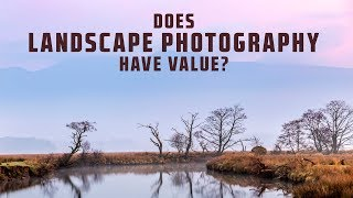 Does Landscape Photography still have Value?