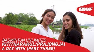 Badminton Unlimited | Kititharakul/Prajongjai - A DAY WITH (PART THREE) | BWF 2020