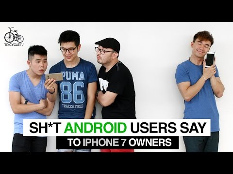 Sh*t Android Users Say To iPhone 7 Owners
