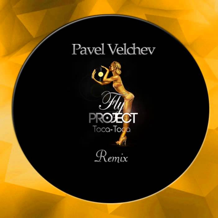 Fly Project - Toca Toca(Pavel Velchev Bootleg Remix)