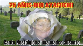 MADRE MAMA 25 AÑOS DUO-AYACUCHO
