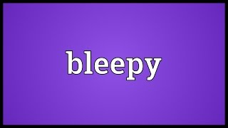 Bleepy Meaning
