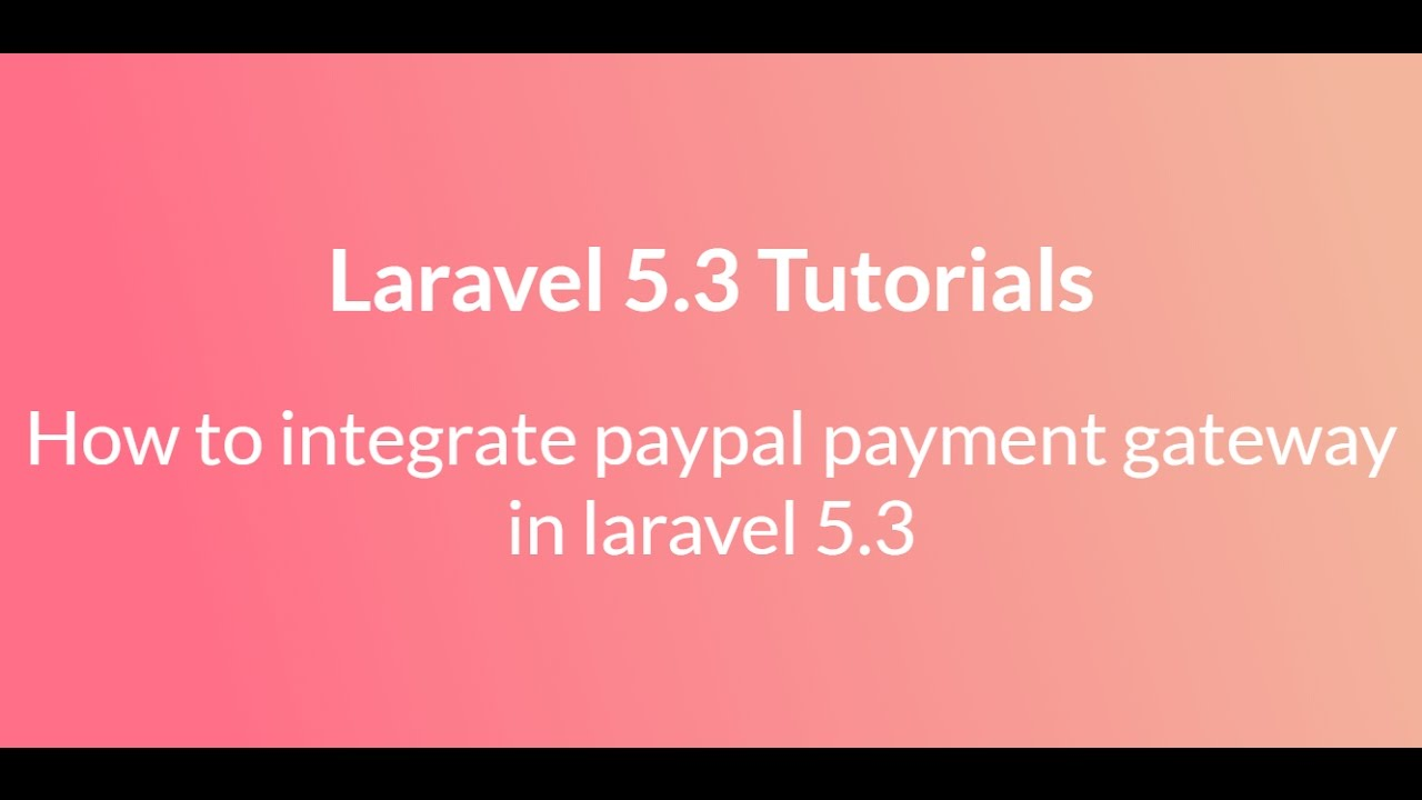 How to integrate paypal payment gateway with laravel 5 4